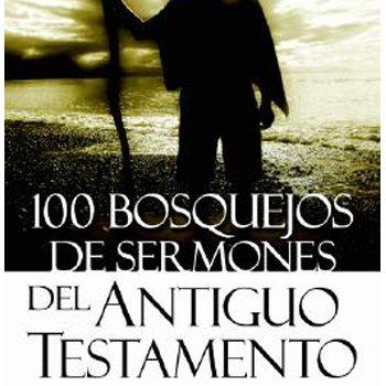 100 Bosquejos de sermones del Antiguo Testamento