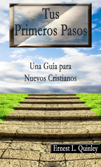 Tus Primeros Pasos –  Una Guía para Nuevos Cristianos
